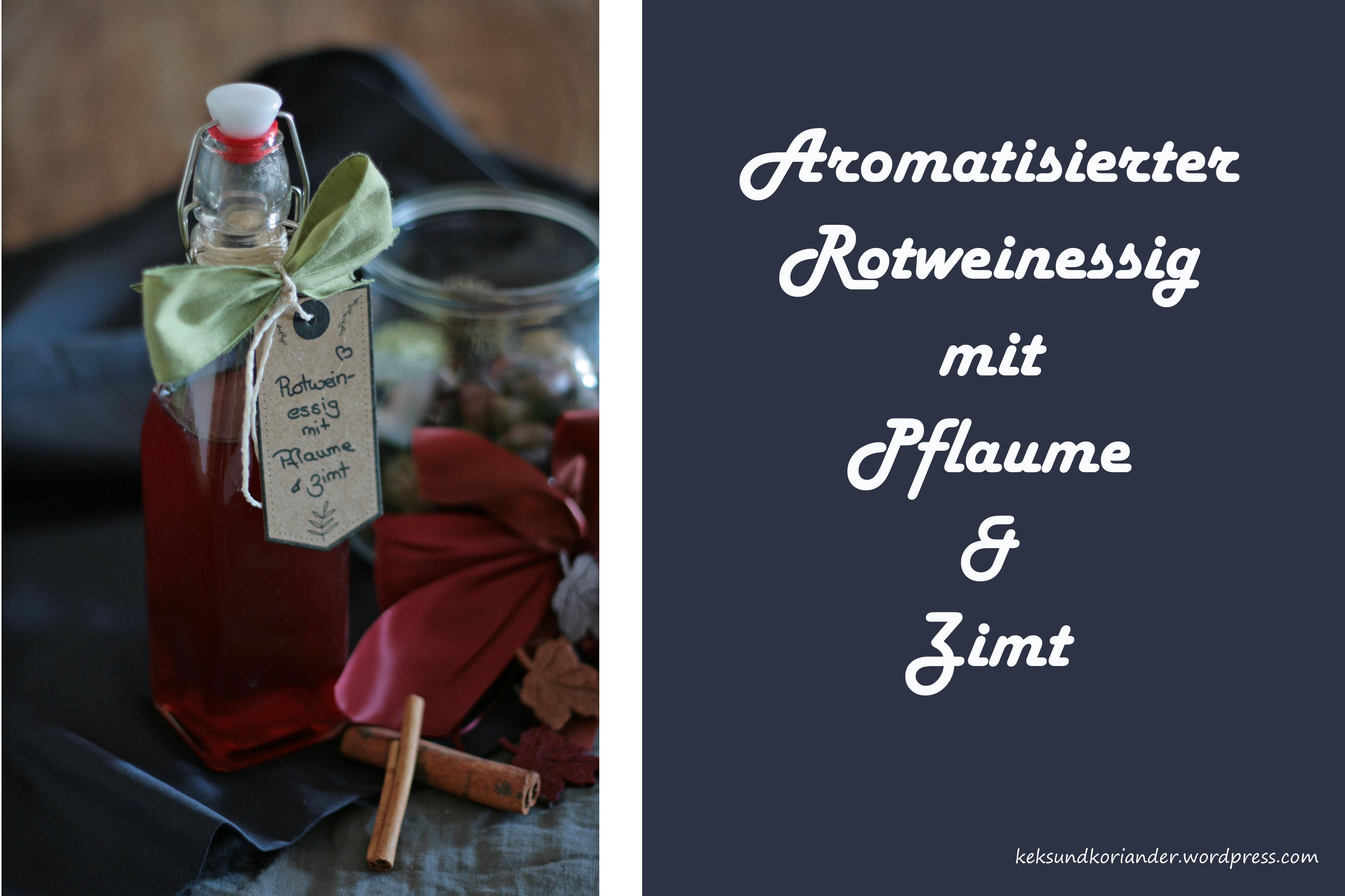 aromatisierter Rotweinessig mit Pflaume und Zimt2